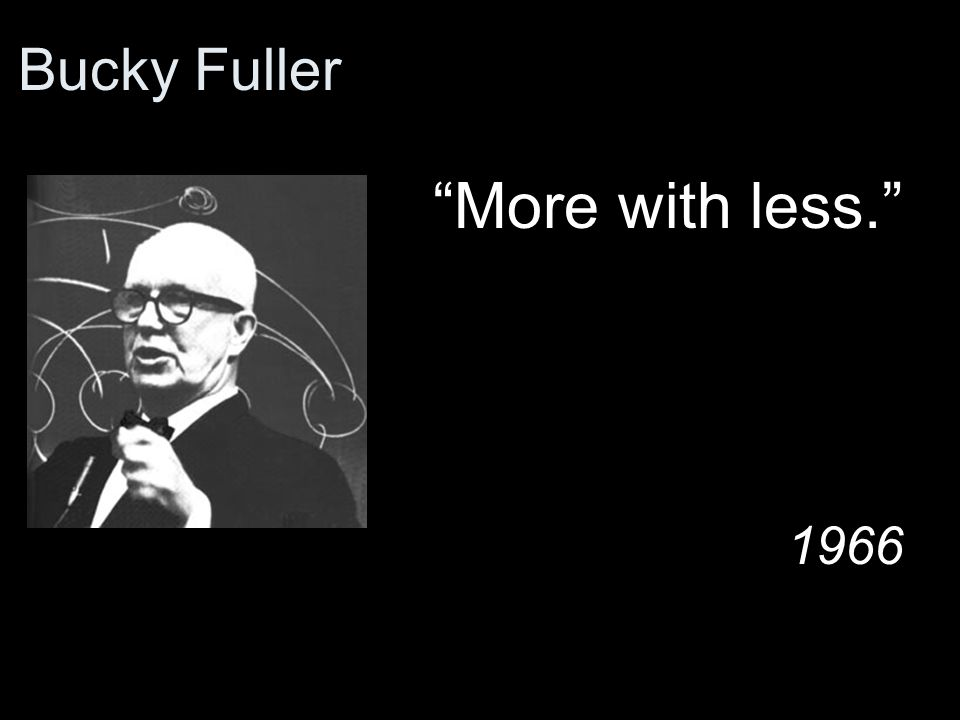 www.bfi.org Bucky Fuller More with less. 1966