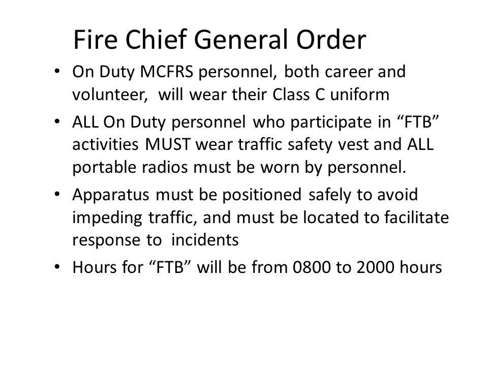 Montgomery County Fire and Rescue Service FIRE CHIEFS GENERAL ORDER NUMBER: 13-05 August 7, 2013 Fire Chief General Order has been issued explaining the parameters for this years campaign as it affects ON DUTY participation.