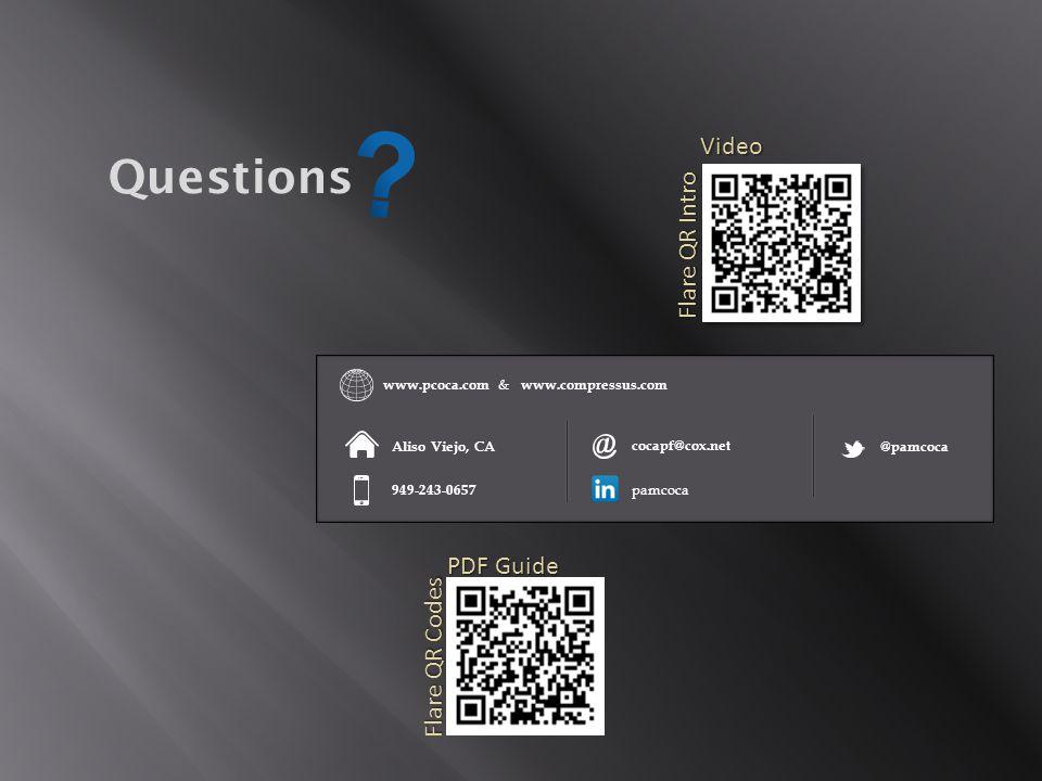 Questions www.pcoca.com cocapf@cox.net Aliso Viejo, CA 949-243-0657 @pamcoca www.compressus.com & pamcoca Flare QR Codes PDF Guide Video Flare QR Intro