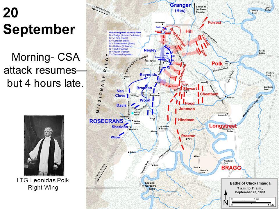 20 September Morning- CSA attack resumes but 4 hours late. LTG Leonidas Polk Right Wing