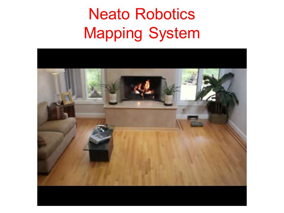 where am I? where is everything else? Learning and Using Maps Neato Robot Vacuum