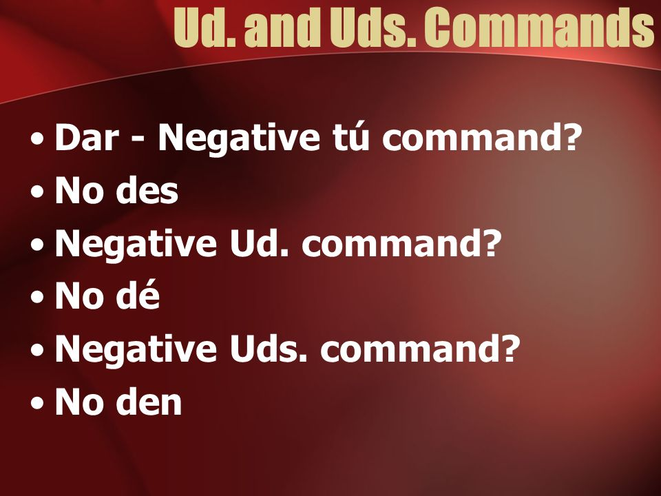 Ud. and Uds. Commands Hacer - Negative tú command? No hagas Negative Ud. command? No haga Negative Uds. command? No hagan