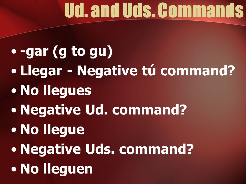 Ud. and Uds. Commands Add -a or -an for -er and -ir verbs. Servir Sirvo Señorita, sirva la ensalada.