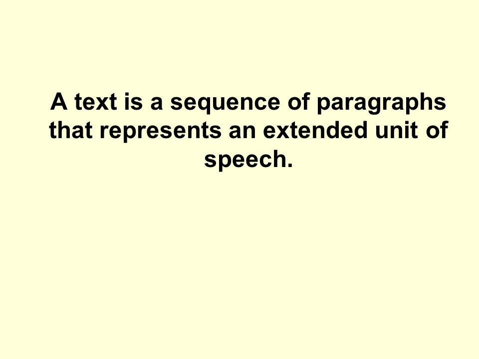 A text is a sequence of paragraphs that represents an extended unit of speech.