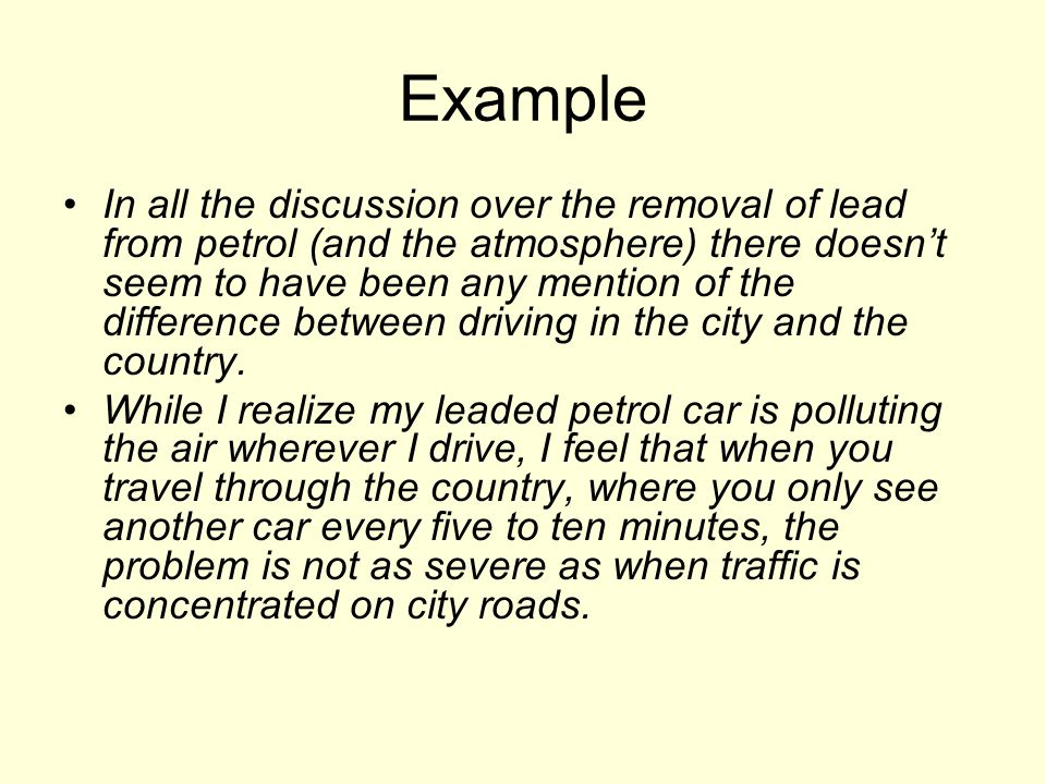 Example In all the discussion over the removal of lead from petrol (and the atmosphere) there doesnt seem to have been any mention of the difference between driving in the city and the country.