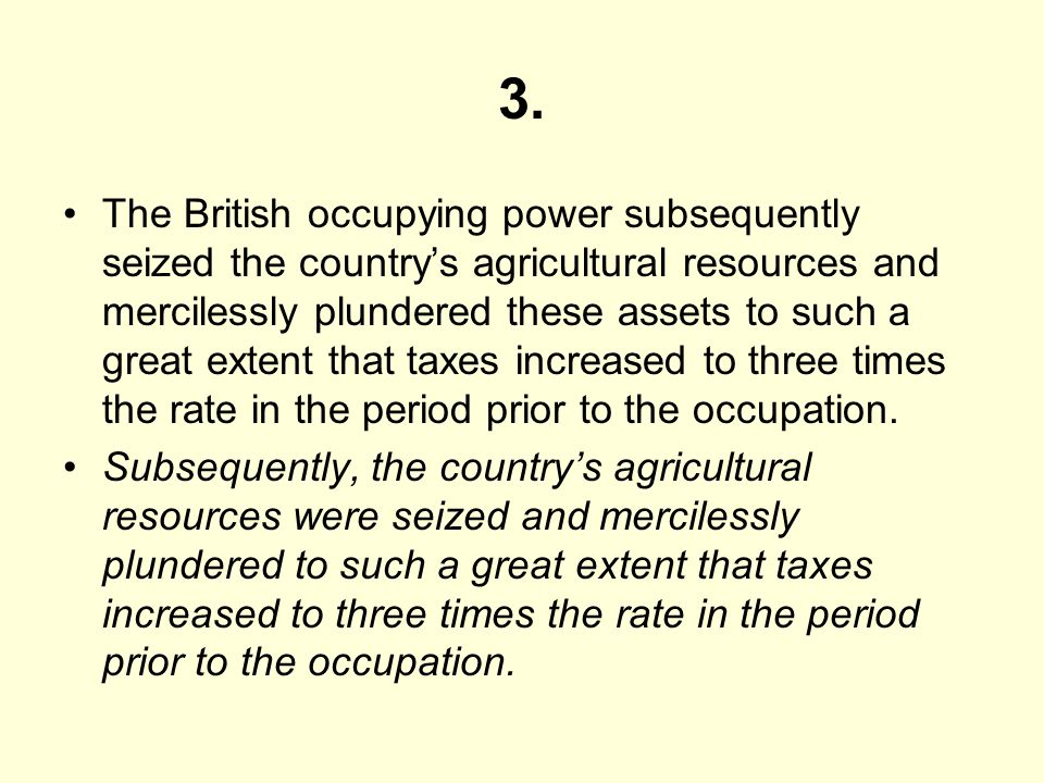 3. The British occupying power subsequently seized the countrys agricultural resources and mercilessly plundered these assets to such a great extent t