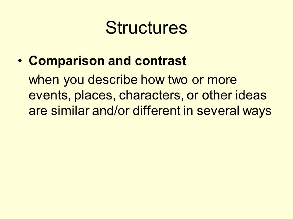 Structures Comparison and contrast when you describe how two or more events, places, characters, or other ideas are similar and/or different in several ways