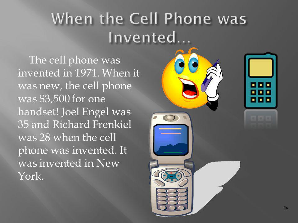 The cell phone was invented in 1971.When it was new, the cell phone was $3,500 for one handset.