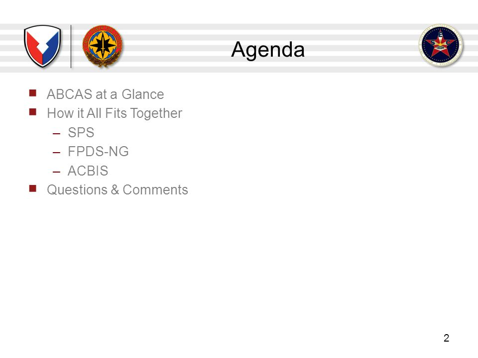 Agenda ABCAS at a Glance How it All Fits Together –SPS –FPDS-NG –ACBIS Questions & Comments 2