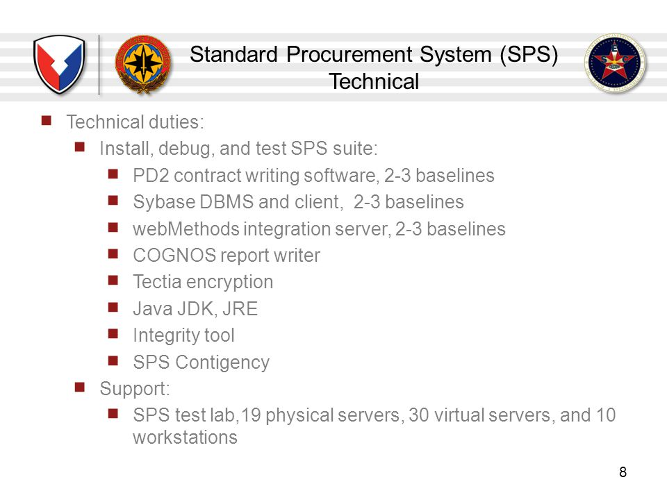 Standard Procurement System (SPS) Technical 8 Technical duties: Install, debug, and test SPS suite: PD2 contract writing software, 2-3 baselines Sybas