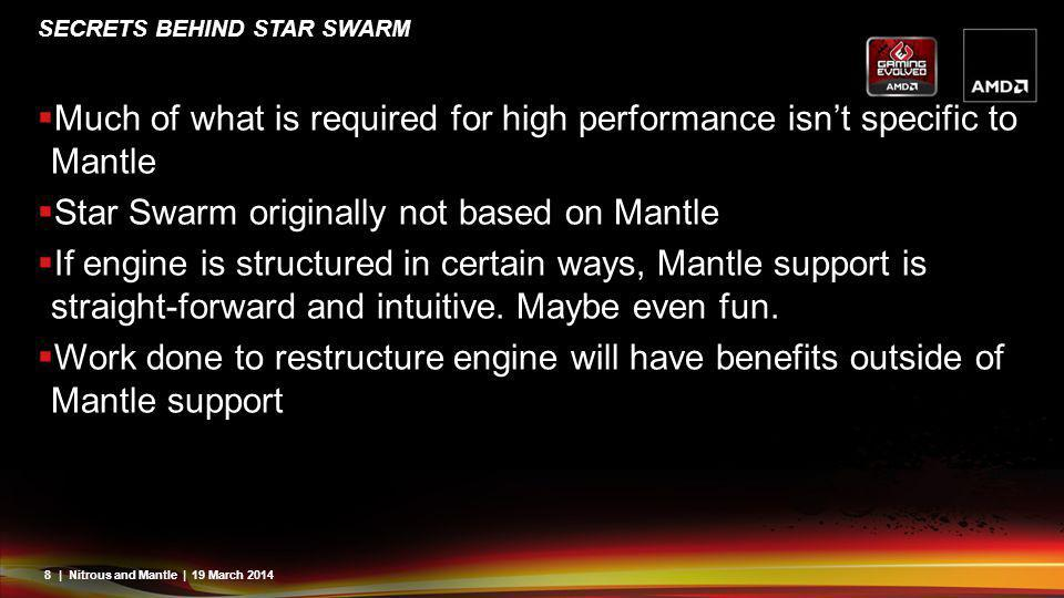 8| Nitrous and Mantle | 19 March 2014 SECRETS BEHIND STAR SWARM Much of what is required for high performance isnt specific to Mantle Star Swarm origi