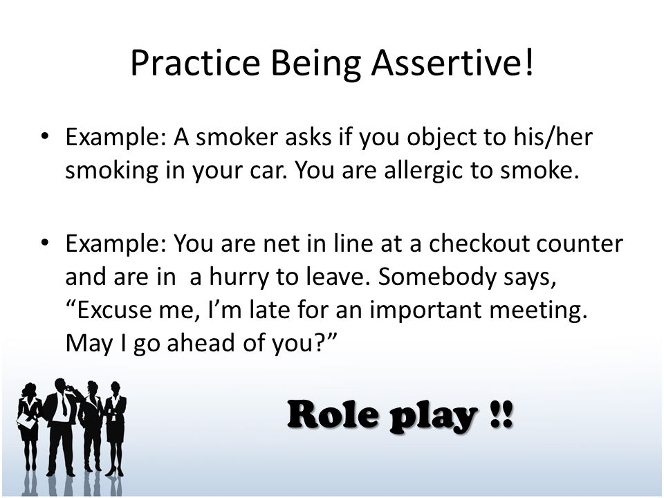 Example: A smoker asks if you object to his/her smoking in your car.