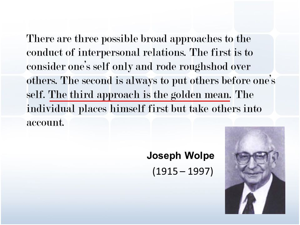 There are three possible broad approaches to the conduct of interpersonal relations.