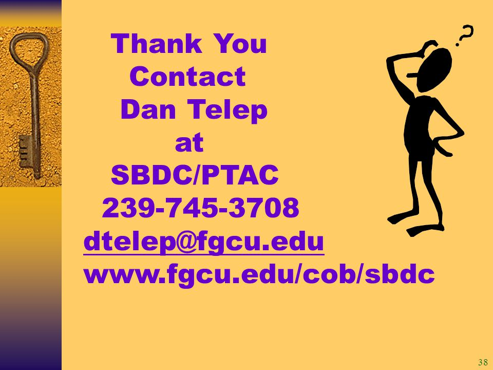 38 Thank You Contact Dan Telep at SBDC/PTAC 239-745-3708 dtelep@fgcu.edu www.fgcu.edu/cob/sbdc