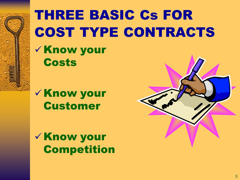 8 THREE BASIC Cs FOR COST TYPE CONTRACTS Know your Costs Know your Customer Know your Competition
