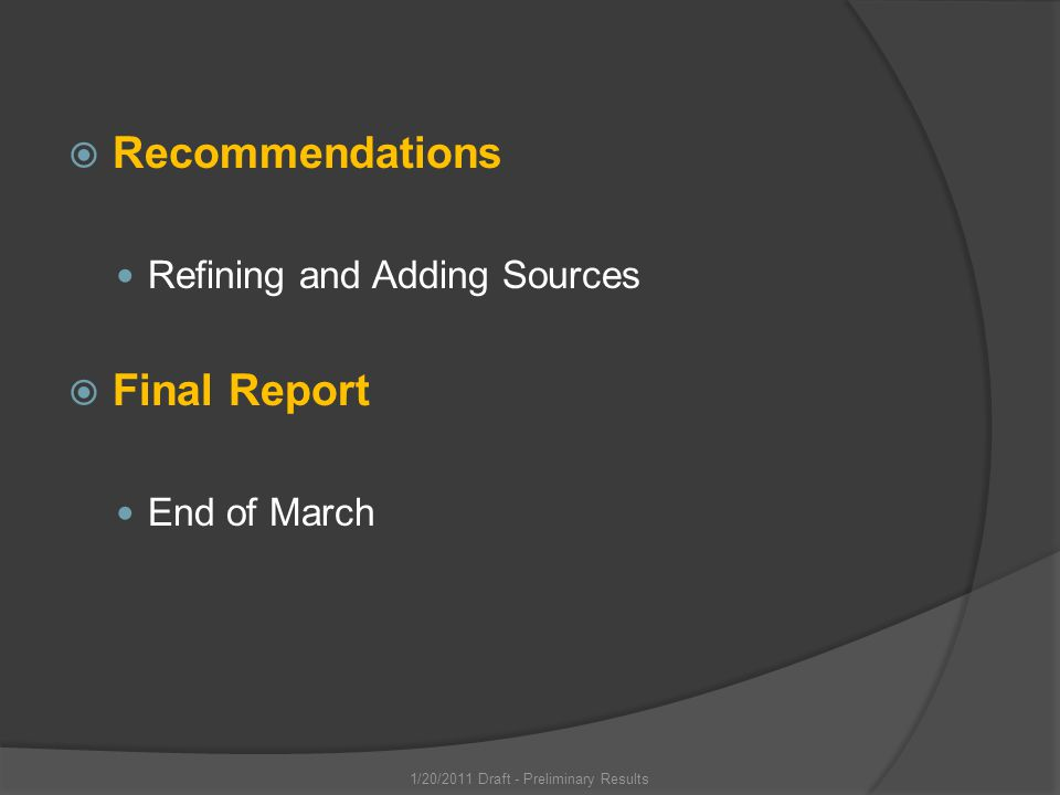 Recommendations Refining and Adding Sources Final Report End of March 1/20/2011 Draft - Preliminary Results