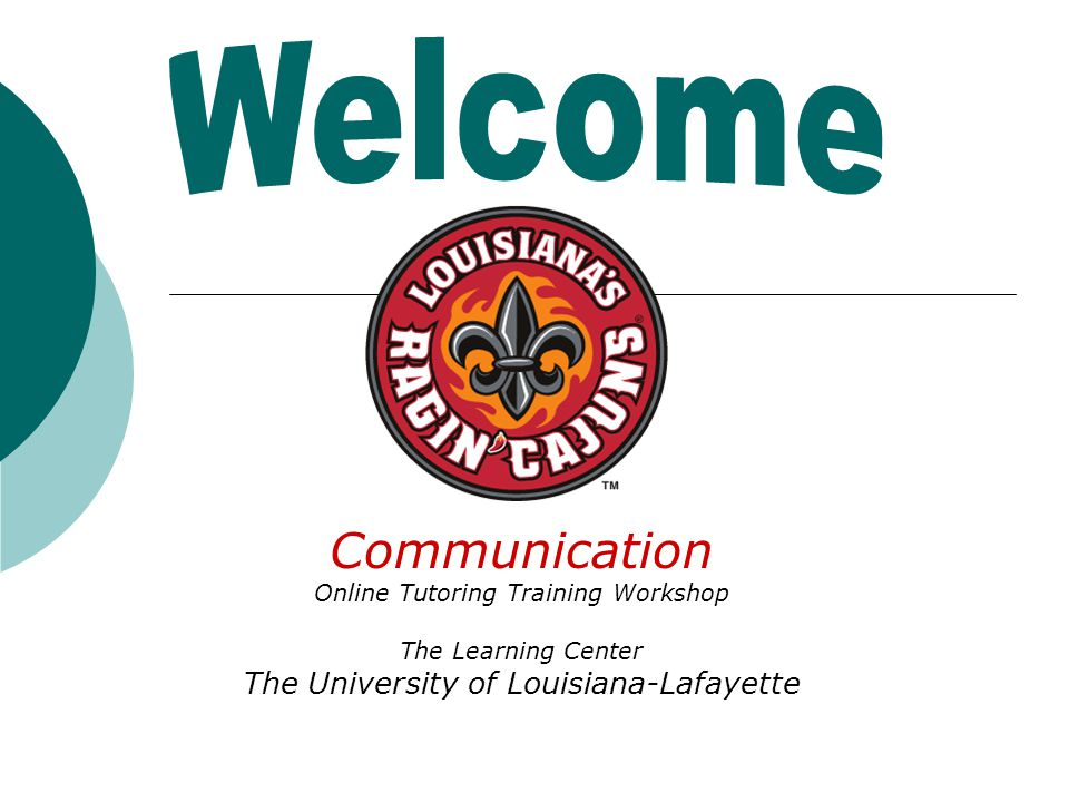 Communication Online Tutoring Training Workshop The Learning Center The University of Louisiana-Lafayette