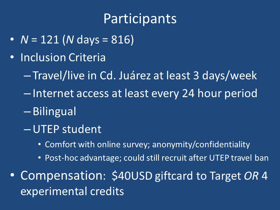 Participants N = 121 (N days = 816) Inclusion Criteria – Travel/live in Cd. Juárez at least 3 days/week – Internet access at least every 24 hour perio