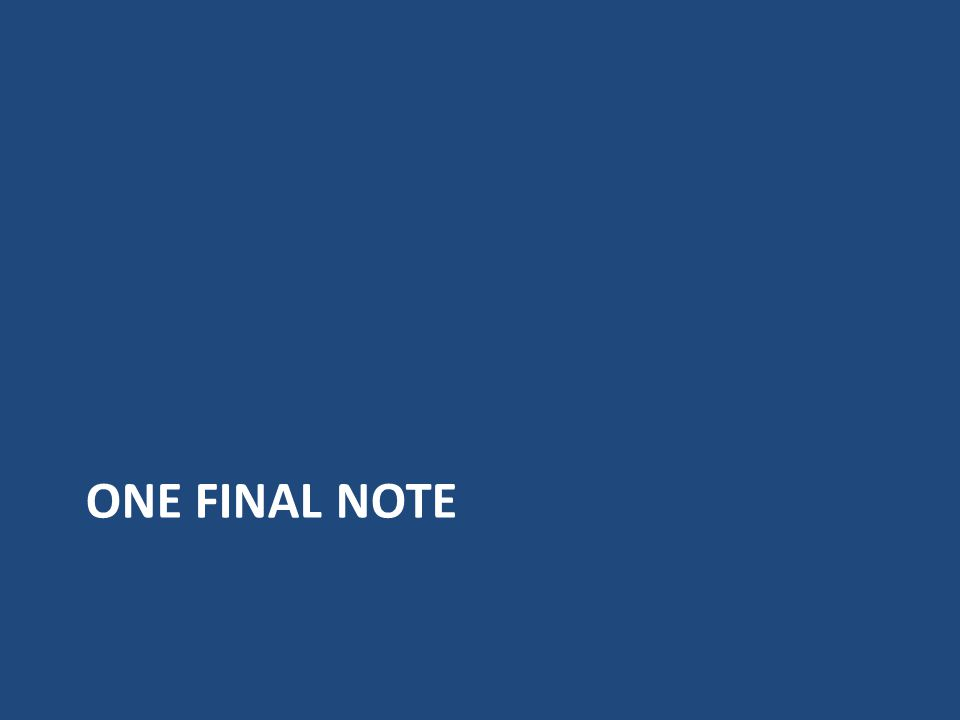 ONE FINAL NOTE
