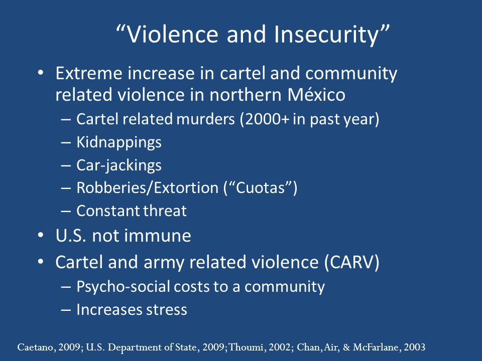 Violence and Insecurity Extreme increase in cartel and community related violence in northern México – Cartel related murders (2000+ in past year) – K