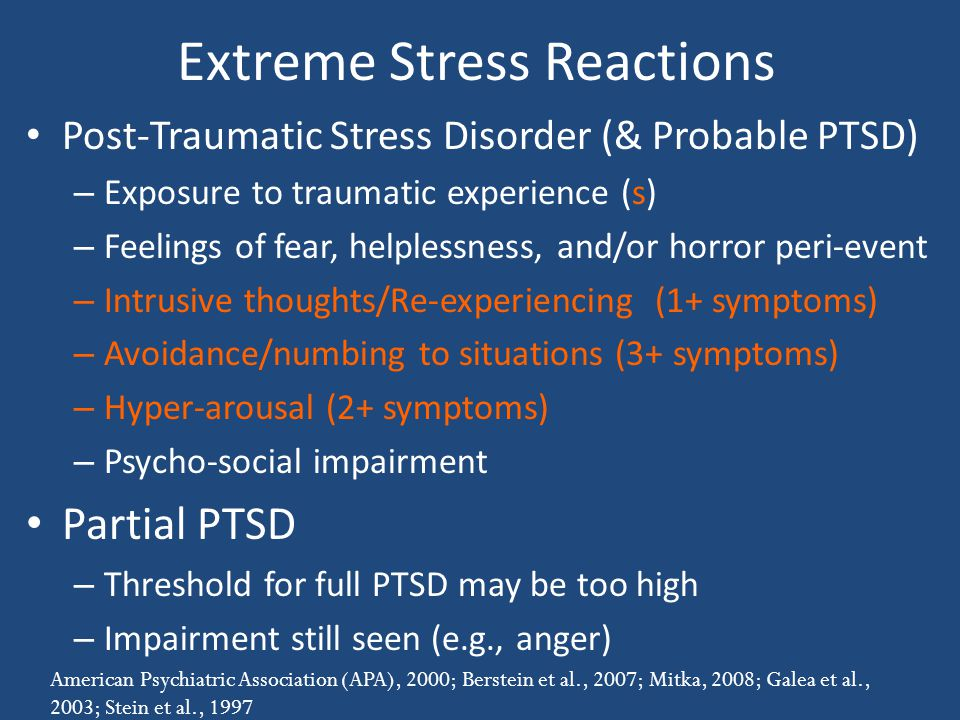 Extreme Stress Reactions Post-Traumatic Stress Disorder (& Probable PTSD) – Exposure to traumatic experience (s) – Feelings of fear, helplessness, and