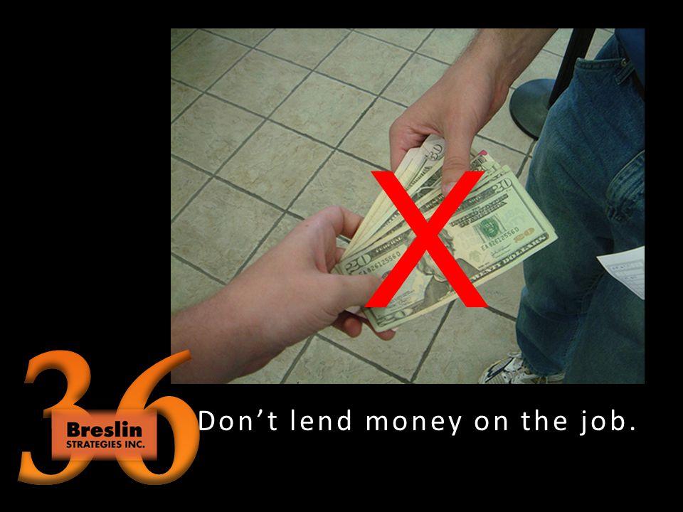 Dont borrow stuff.