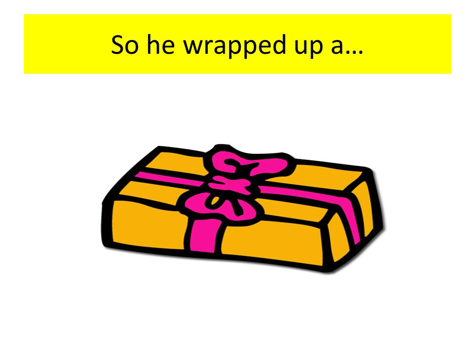 So he wrapped up a…
