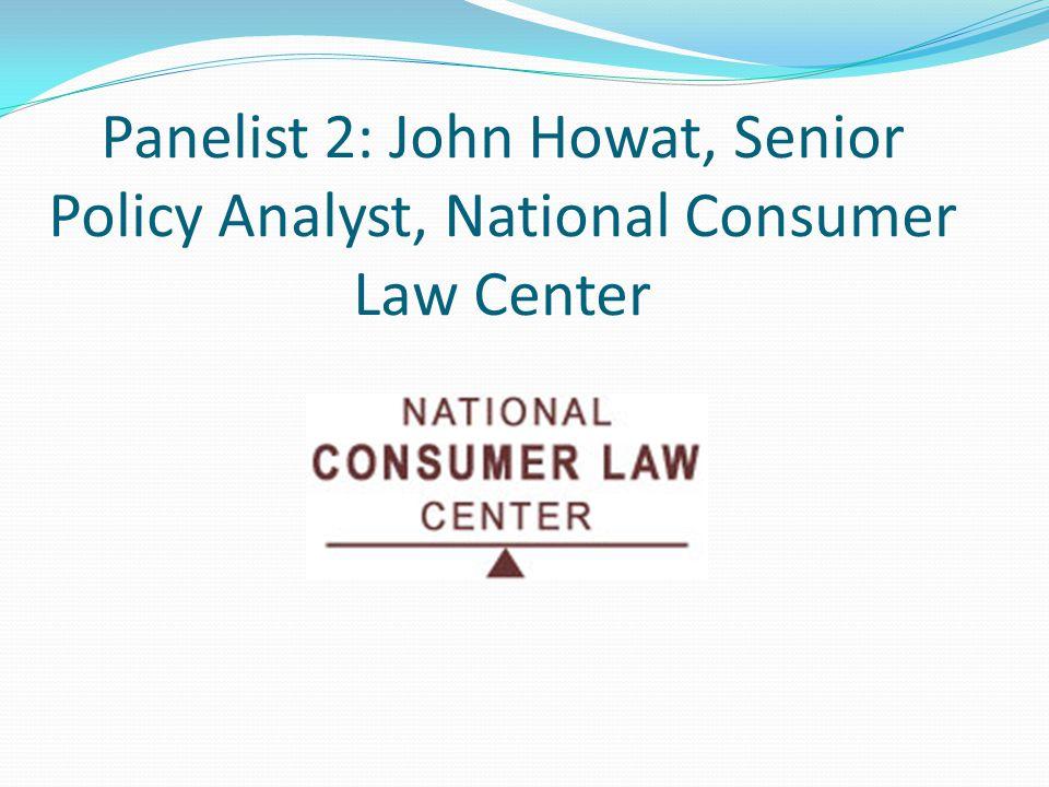 Panelist 2: John Howat, Senior Policy Analyst, National Consumer Law Center