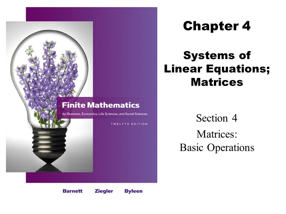 Chapter 4 Systems of Linear Equations; Matrices Section 4 Matrices: Basic Operations
