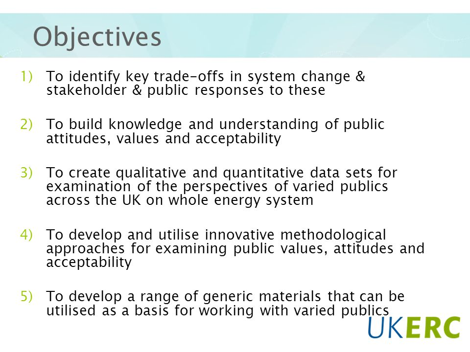 Objectives 1)To identify key trade-offs in system change & stakeholder & public responses to these 2)To build knowledge and understanding of public at