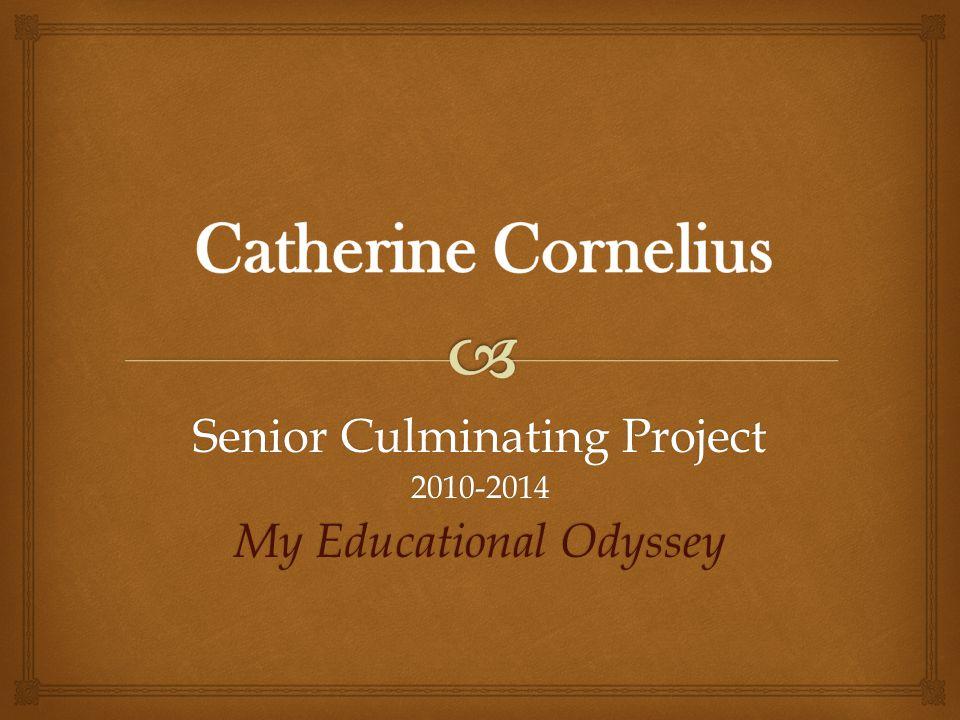 Senior Culminating Project 2010-2014 My Educational Odyssey