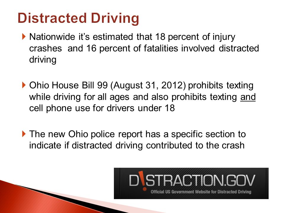 Nationwide its estimated that 18 percent of injury crashes and 16 percent of fatalities involved distracted driving Ohio House Bill 99 (August 31, 201