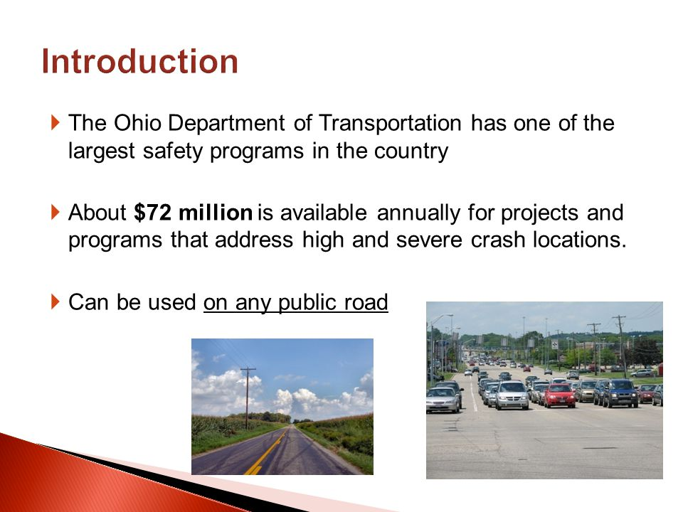 The Ohio Department of Transportation has one of the largest safety programs in the country About $72 million is available annually for projects and p