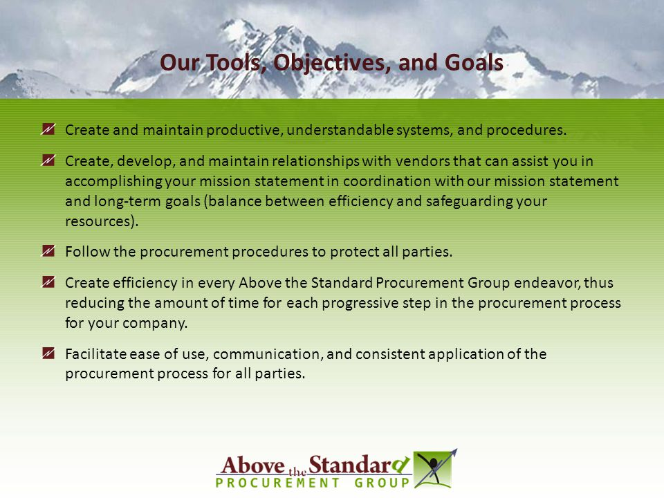 Our Tools, Objectives, and Goals Create and maintain productive, understandable systems, and procedures. Create, develop, and maintain relationships w