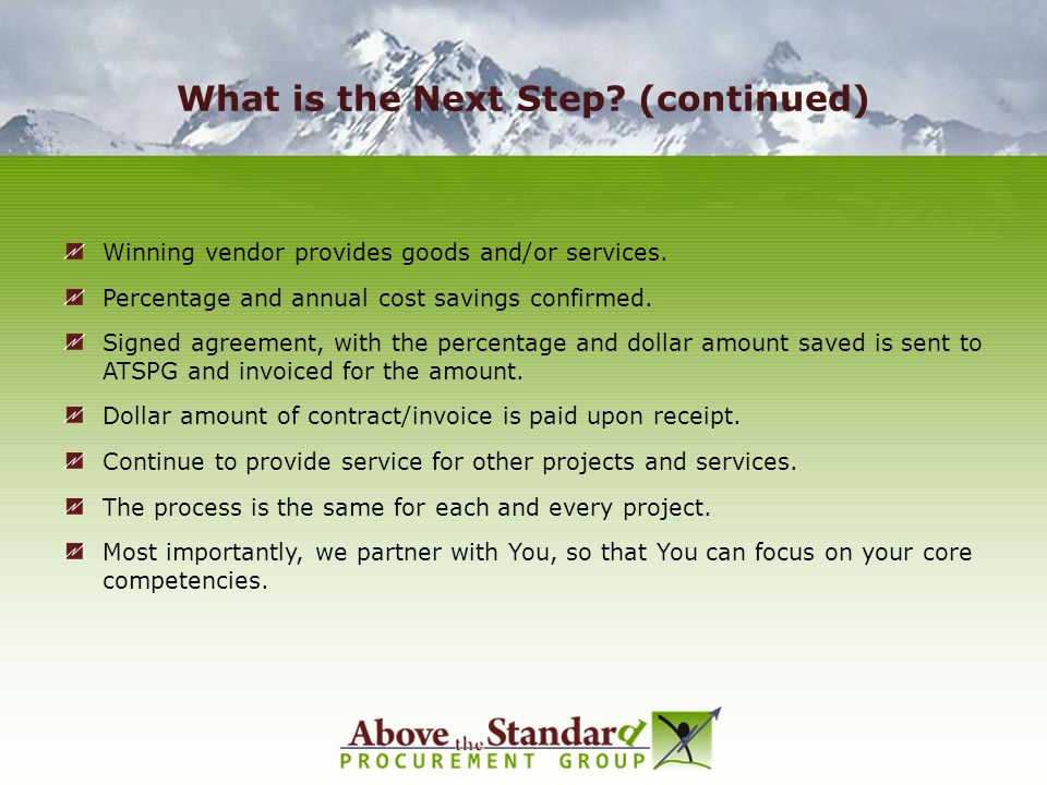 What is the Next Step? (continued) Winning vendor provides goods and/or services. Percentage and annual cost savings confirmed. Signed agreement, with