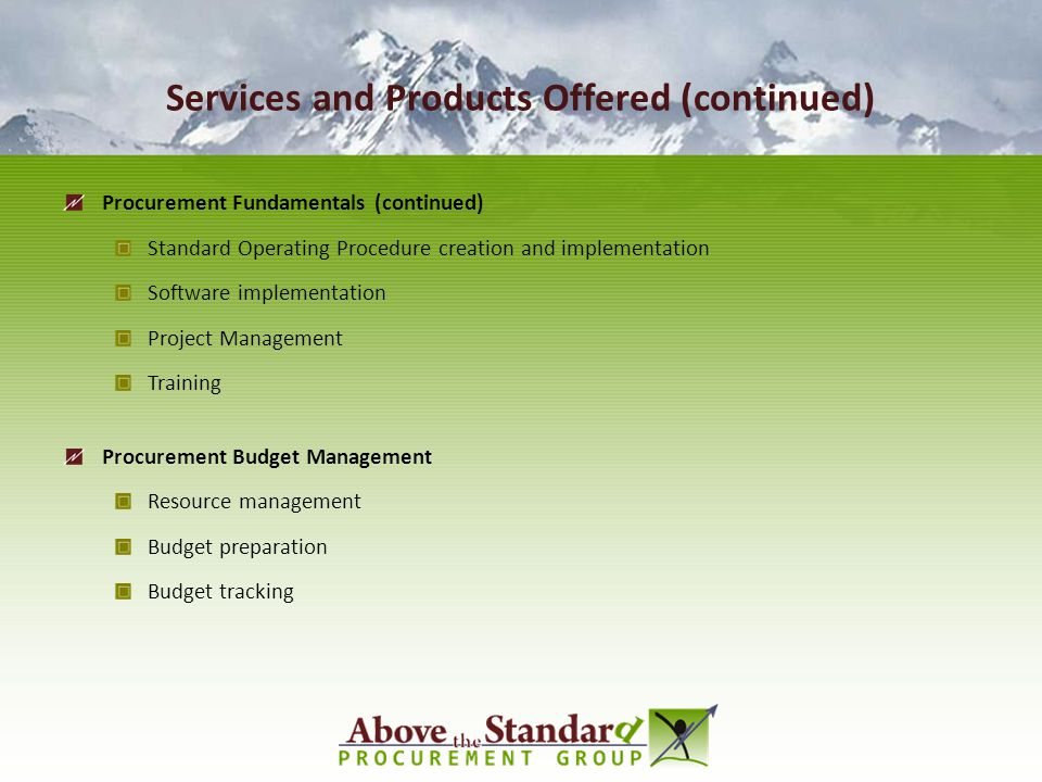 Services and Products Offered (continued) Procurement Fundamentals (continued) Standard Operating Procedure creation and implementation Software imple
