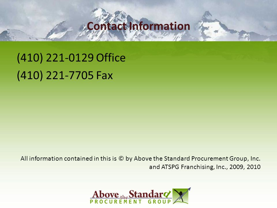 Contact Information (410) 221-0129 Office (410) 221-7705 Fax All information contained in this is © by Above the Standard Procurement Group, Inc. and