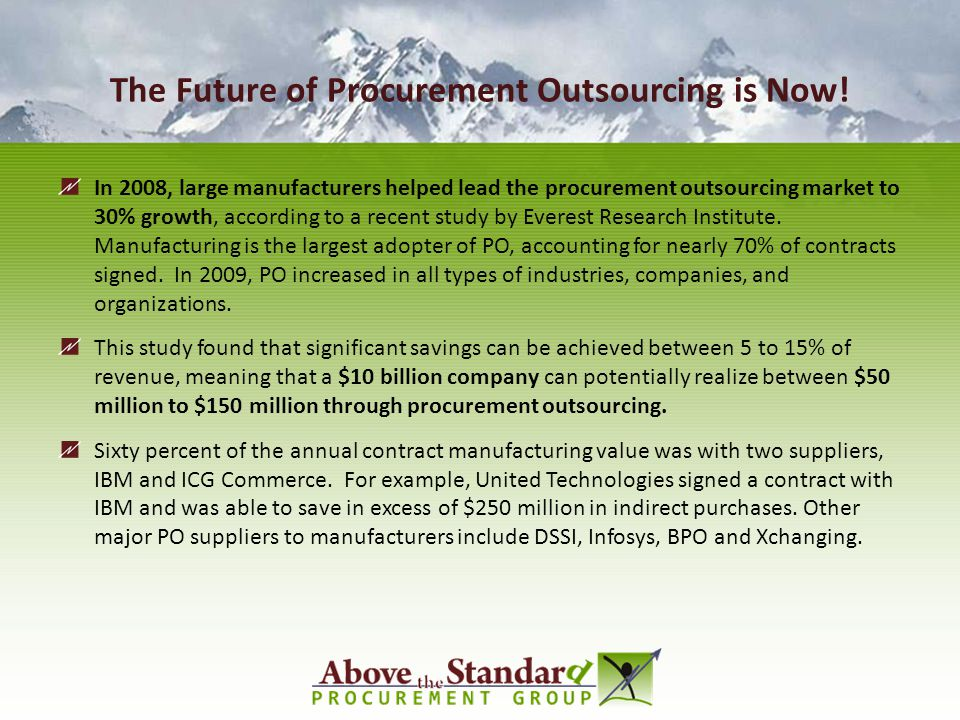 The Future of Procurement Outsourcing is Now! In 2008, large manufacturers helped lead the procurement outsourcing market to 30% growth, according to