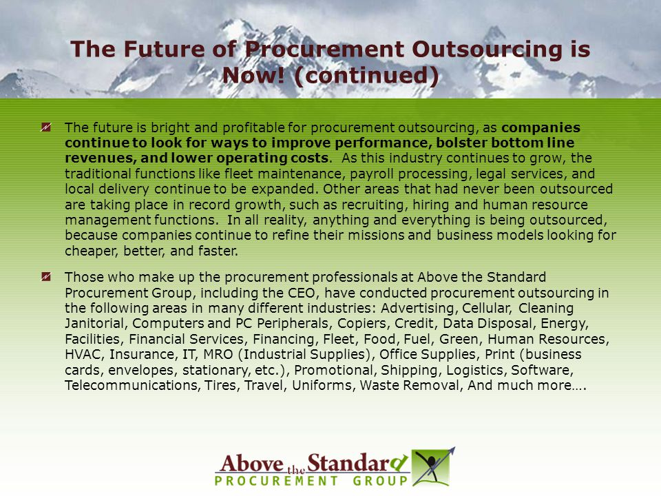 The Future of Procurement Outsourcing is Now! (continued) The future is bright and profitable for procurement outsourcing, as companies continue to lo