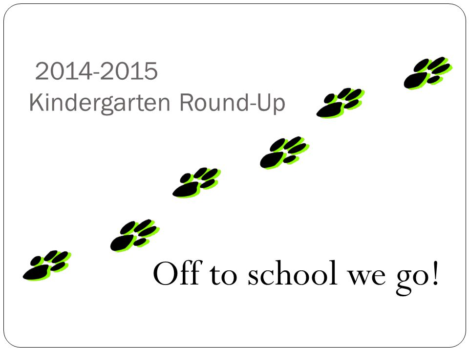 2014-2015 Kindergarten Round-Up Off to school we go!