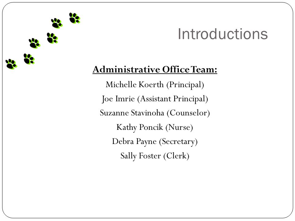 Introductions Administrative Office Team: Michelle Koerth (Principal) Joe Imrie (Assistant Principal) Suzanne Stavinoha (Counselor) Kathy Poncik (Nurse) Debra Payne (Secretary) Sally Foster (Clerk)