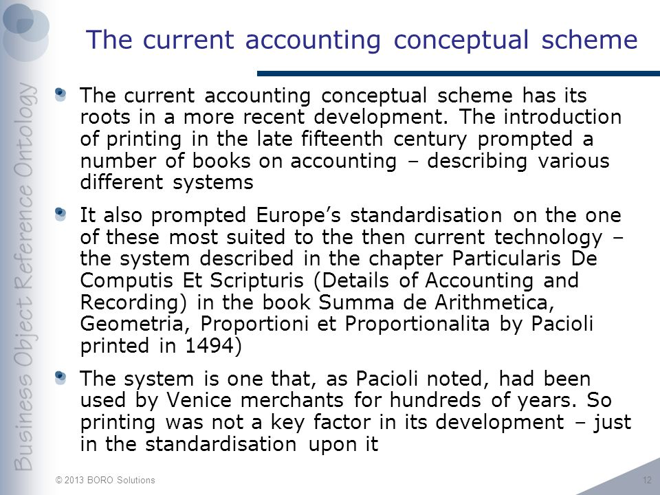 © 2013 BORO Solutions The current accounting conceptual scheme The current accounting conceptual scheme has its roots in a more recent development.