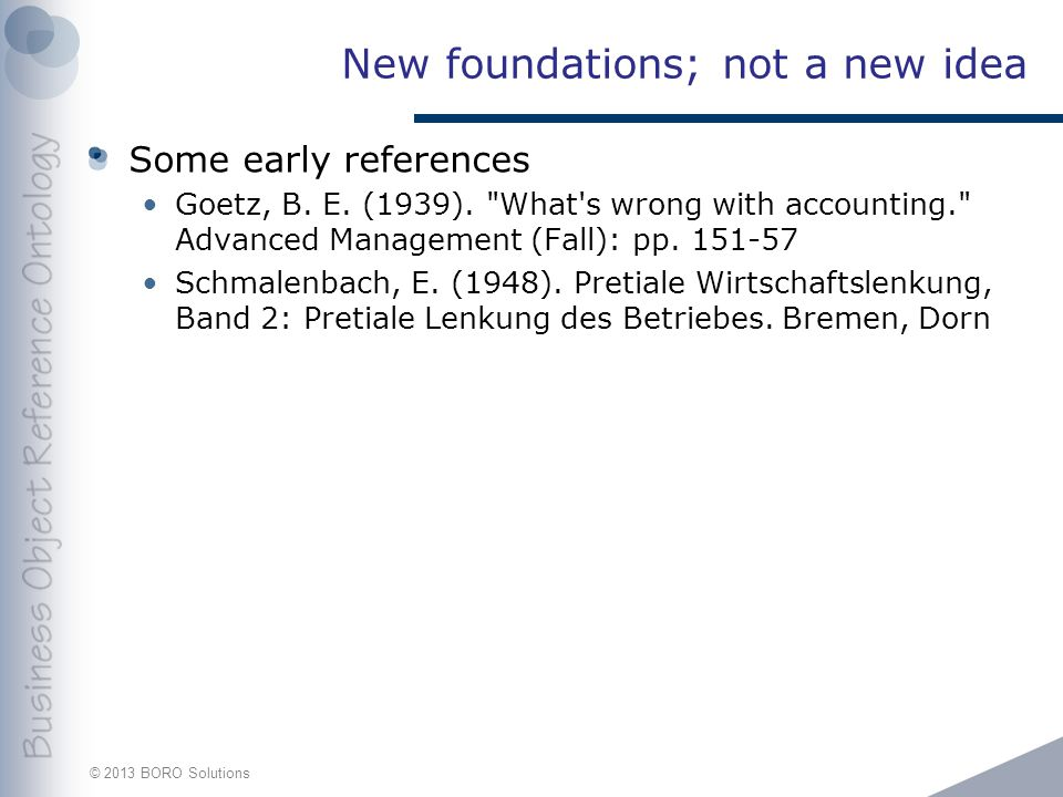 © 2013 BORO Solutions New foundations; not a new idea Some early references Goetz, B.