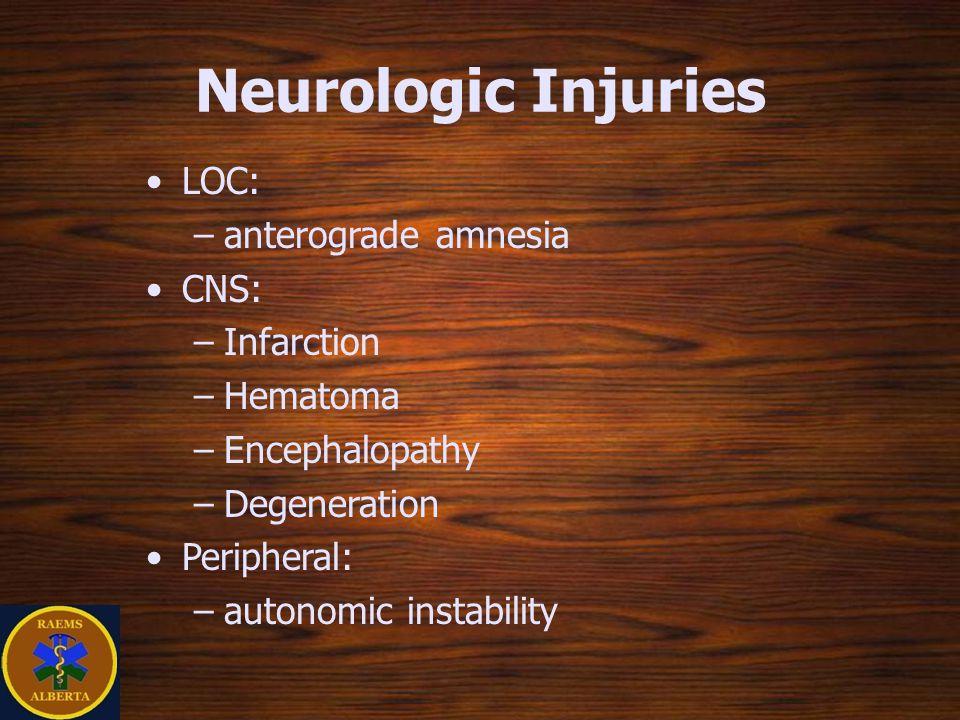 Neurologic Injuries LOC: –anterograde amnesia CNS: –Infarction –Hematoma –Encephalopathy –Degeneration Peripheral: –autonomic instability