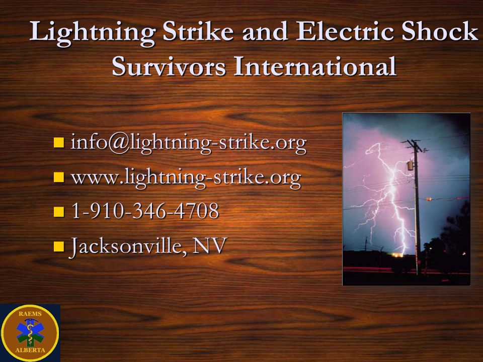 Lightning Strike and Electric Shock Survivors International info@lightning-strike.org info@lightning-strike.org www.lightning-strike.org www.lightning-strike.org 1-910-346-4708 1-910-346-4708 Jacksonville, NV Jacksonville, NV