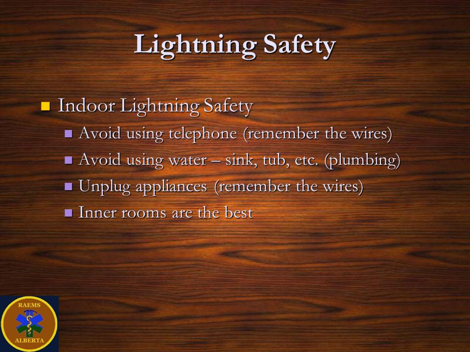 Lightning Safety Indoor Lightning Safety Indoor Lightning Safety Avoid using telephone (remember the wires) Avoid using telephone (remember the wires) Avoid using water – sink, tub, etc.