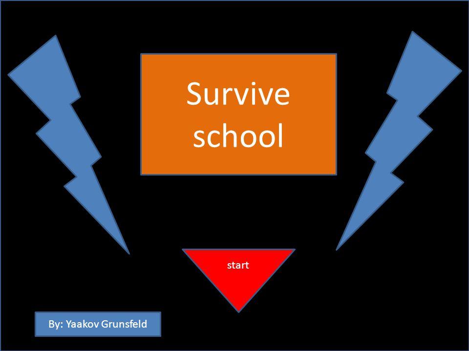 Survive school start By: Yaakov Grunsfeld