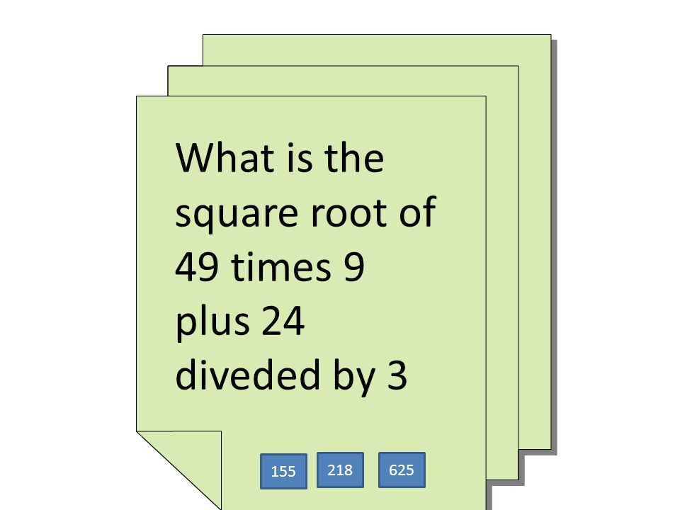 What is the square root of 49 times 9 plus 24 diveded by 3 What is the square root of 49 times 9 plus 24 diveded by 3 155 625218