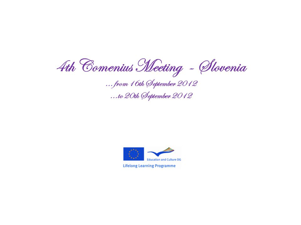 4th Comenius Meeting - Slovenia... from 16th September 2012...to 20th September 2012
