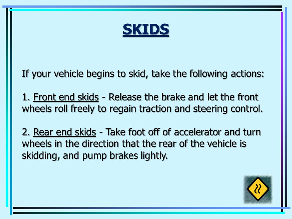 SKIDS Result from unexpected forces: 1.Black Ice 2.